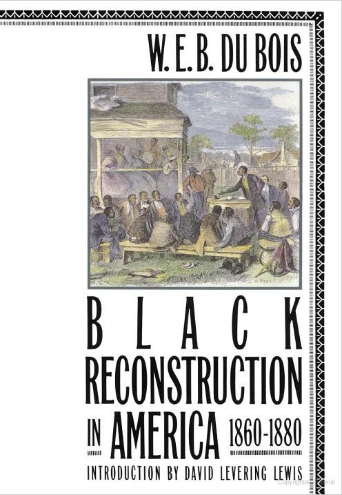 Black-Reconstruction-in-America-1860-1880-by-W.E.B.-Dubois-cover, Justice makes a nation great, Behind Enemy Lines