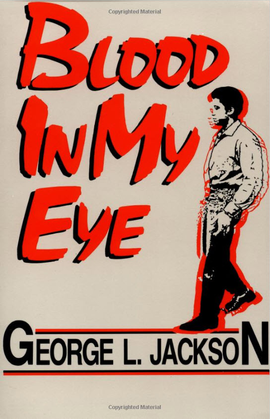 Blood-in-My-Eye-by-George-Jackson, Jonathan Jackson Jr.'s foreword to his Uncle George Jackson's 'Soledad Brother' (1994), Local News & Views