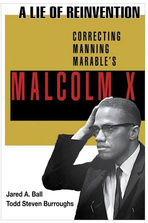 A-Lie-of-Reinvention-Correcting-Manning-Marables-Malcolm-X-cover, Attempted ivory tower assassination of Malcolm X: an interview wit' Jared Ball, editor of 'A Lie of Re-Invention', Culture Currents
