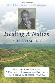 Healing-a-Nation'-by-Dr.-Theogene-Rudasingwa-cover, France and Rwanda hostile after Kagame accuses France of genocide planning, World News & Views