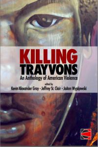 """""""Killing Trayvons: An Anthology of American Violence,"""" from Counterpunch Books"""
