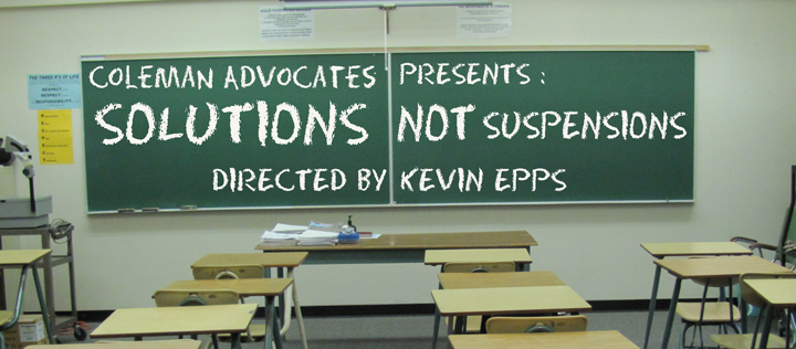 'Coleman Advocates Presents Solutions Not Suspensions, directed by Kevin Epps', web