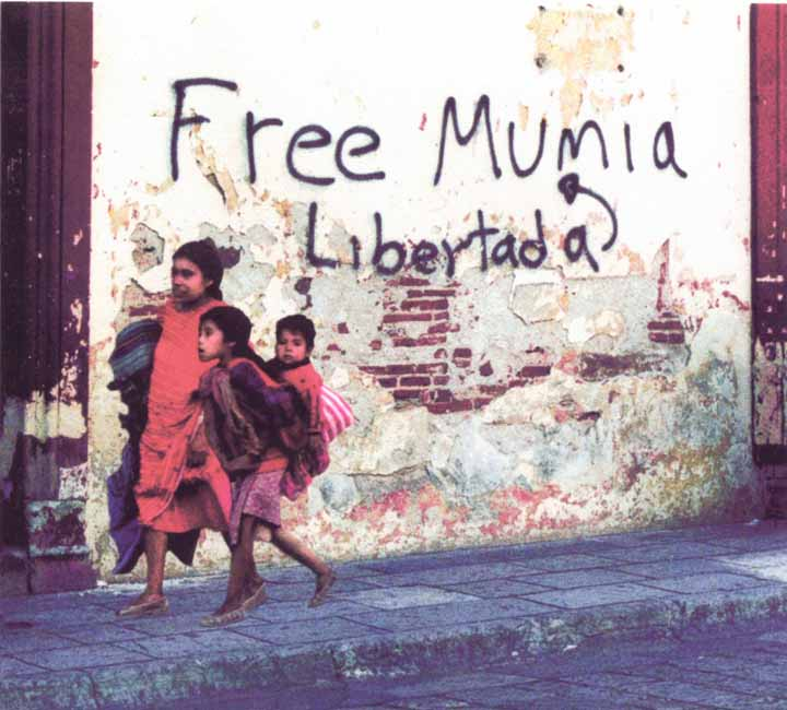 Mumia's commentaries, heard 'round the world, have won him a huge following. During this health crisis, it is the calls flooding the prison warden's office and Corrections Secretary Wetzel's office that have kept Mumia alive. This graffiti was recently spotted in Mexico. Demonstrations were held earlier this week by supporters in Berlin and Paris as well as in New York City.
