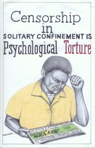 """Censorship in Solitary Confinement is Psychological Torture"" – Art: Michael D. Russell, C-90473, PBSP SHU D7-217, P.O. Box 7500, Crescent City CA 95532"