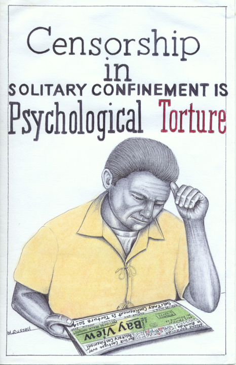 """""""Censorship in Solitary Confinement is Psychological Torture"""" – Art: Michael D. Russell, C-90473, PBSP SHU D7-217, P.O. Box 7500, Crescent City CA 95532"""