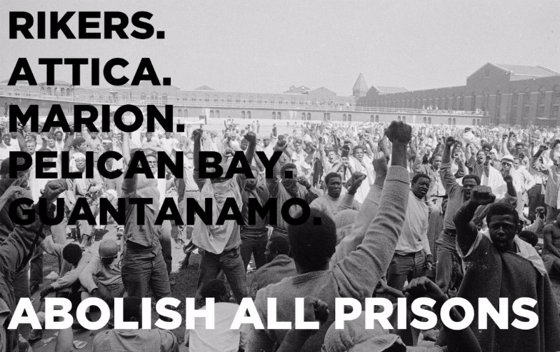 'Abolish all prisons, Rikers, Attica, Marion, Pelican Bay, Guantanamo' graphic
