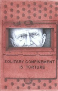 """Solitary Confinement Is Torture"" was drawn immediately after the end of the 2013 hunger strike. The three hunger strikes, unprecedented in word history, and the Ashker settlement that followed two years later, in 2015, went a long way to abolish solitary in California, but nowhere near far enough. Thousands are still in solitary – under various names – with almost no contact with other human beings; that's torture! – Art: Michael D. Russell, C-90473, HDSP D3-20, P.O. Box 3030, Susanville CA 96127"