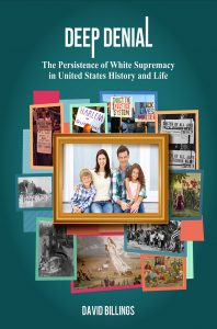 Deep-Denial-cover-198x300, 'Deep Denial: The Persistence of White Supremacy in United States History and Life' by David Billings, Culture Currents