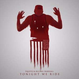 Tonight-We-Ride-by-Equipto-Michael-Marshall-cover-300x300, Take a stand and ride with Michael Marshall and Equipto against police brutality, Culture Currents