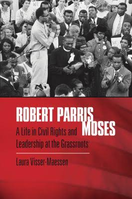 Robert-Parris-Moses-A-Life-in-Civil-Rights-and-Leadership-at-the-Grassroots-cover, Wanda's Picks for March 2017, Culture Currents