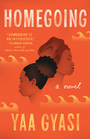 Homegoing-by-Yaa-Gyasi-cover, Wanda's Picks for May 2017, Culture Currents