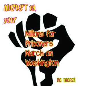 August-19-2017-Millions-for-Prisoners-March-on-Washington-Be-there-poster-300x300, Millions 4 Prisoners March: Abolish 'legalized' slavery, Behind Enemy Lines