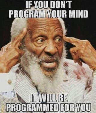 Dick-Gregory-If-you-dont-program-your-mind-...-meme, Dick Gregory, Culture Currents