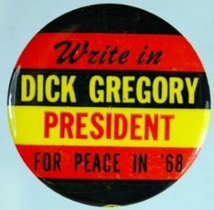 Dick-Gregory-Write-in-Dick-Gregory-President-for-peace-in-68-campaign-button-300x294, Dick Gregory, Culture Currents