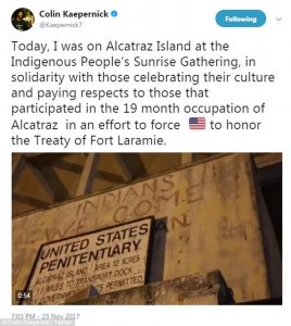 Kaepernick-tweets-Today-I-was-on-Alcatraz-Island-at-the-Indigenous-Peoples-Sunrise-Gathering-112317-268x300, Dennis Banks, warrior for Indian rights, presénte, Culture Currents