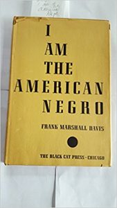 I-Am-the-American-Negro-by-Frank-Marshall-Davis-cover-169x300, Journalist, poet Frank Marshall Davis (1905-1987) fought fascism to cure the disease of American racism, Culture Currents