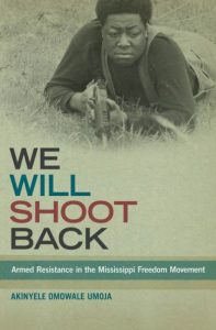 We-Will-Shoot-Back-Armed-Resistance-in-the-Mississippi-Freedom-Movement-by-Akinyele-Omowale-Umoja-cover-web-197x300, Seeing the problem, being the solution, making the sacrifice, Behind Enemy Lines