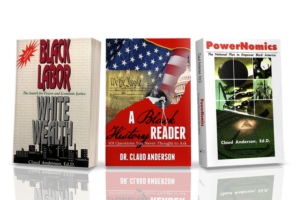 Claud-Anderson-Ed.D.-Black-Labor-White-Wealth-A-Black-History-Reader-PowerNomics-300x200, Poverty people as benefactors sending out a clarion call Blackonizing the other Amerika where LOVE abounds and our Jesus is found, Culture Currents