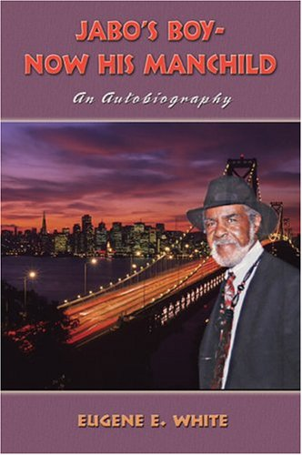 Jabos-Boy-Now-His-Manchild-an-Autobiography-by-Eugene-E.-White-cover, Beloved artist Eugene E. White passes, Culture Currents