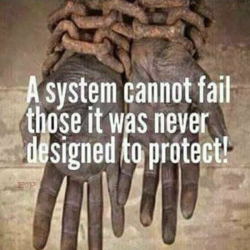 A-system-cannot-fail-those-it-was-never-designed-to-protect-meme-with-chained-Black-hands, National Solidarity Events to Amplify Prisoners' Human Rights, Aug. 21 – Sept. 9, 2020, Behind Enemy Lines