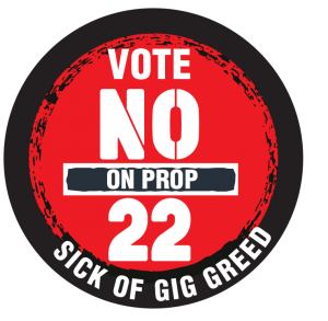 Vote-NO-on-Prop-22-Sick-of-gig-greed-button, Uber and other gig employers threaten to shut down operations soon, pushing Yes on Prop 22 with millions, Local News & Views