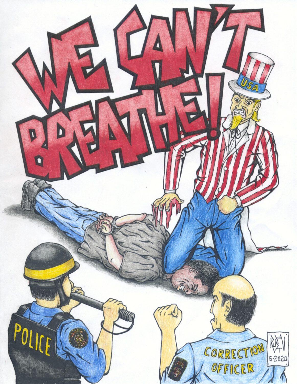 We-Cant-Breathe-art-by-Ruben-Beltran, RACISM-1619; The real killer virus, Behind Enemy Lines