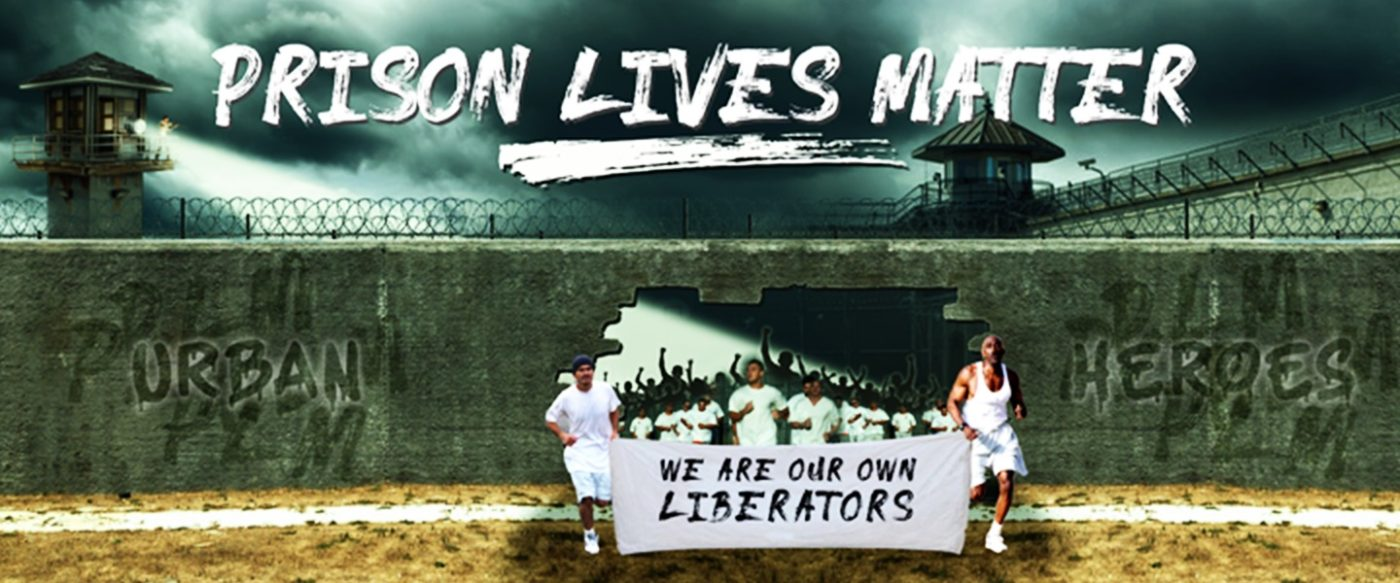 Prison-Lives-Matter-We-Are-Our-Own-Liberators-web-banner-1400x583, Building a united front inside: Educate, agitate, organize!, Behind Enemy Lines