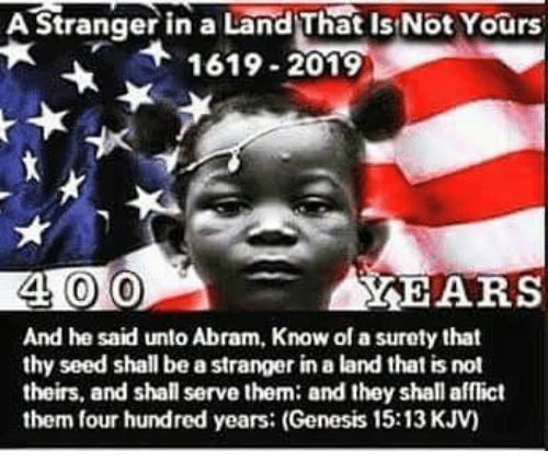 A-Stranger-in-a-Land-that-Is-Not-Yours-1619-2019-meme-by-unknown-artist, Pattern of practice – brutality, schemes and crimes against humanity since 1619, Behind Enemy Lines